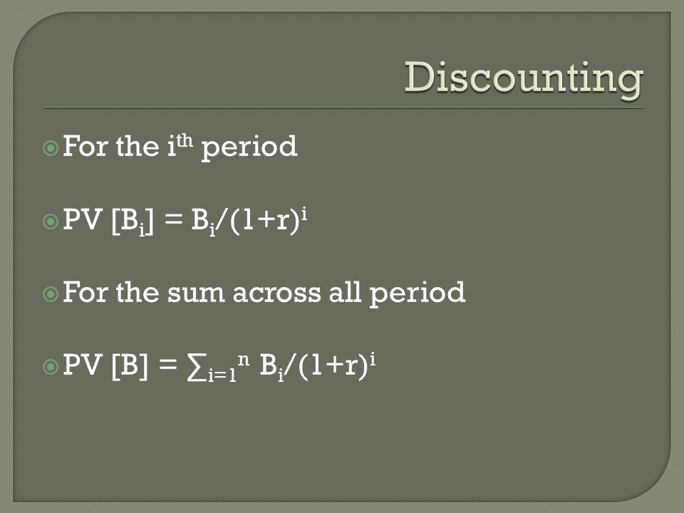 Discounting For the ith period PV [Bi] = Bi/(1+r)i